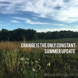 Change is the Only Constant:  Summer Update